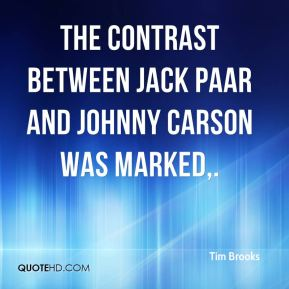 Tim Brooks  - The contrast between Jack Paar and Johnny Carson was marked.