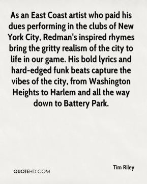 Tim Riley  - As an East Coast artist who paid his dues performing in the clubs of New York City, Redman's inspired rhymes bring the gritty realism of the city to life in our game. His bold lyrics and hard-edged funk beats capture the vibes of the city, from Washington Heights to Harlem and all the way down to Battery Park.