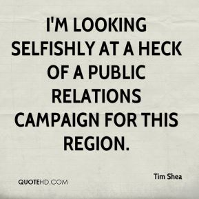 Tim Shea  - I'm looking selfishly at a heck of a public relations campaign for this region.