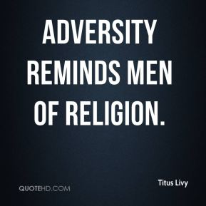 Adversity reminds men of religion.
