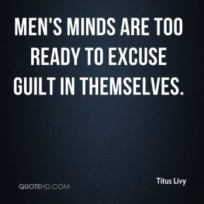 Men's minds are too ready to excuse guilt in themselves.