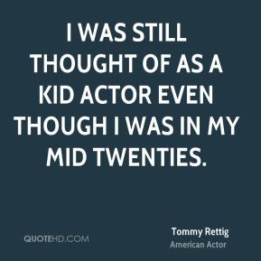 I was still thought of as a kid actor even though I was in my mid twenties.
