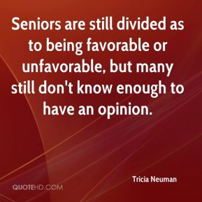 Tricia Neuman  - Seniors are still divided as to being favorable or unfavorable, but many still don't know enough to have an opinion.