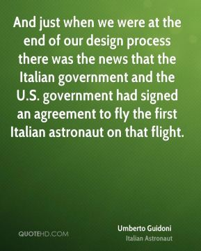 And just when we were at the end of our design process there was the news that the Italian government and the U.S. government had signed an agreement to fly the first Italian astronaut on that flight.