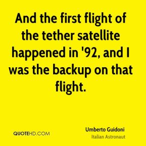 Umberto Guidoni - And the first flight of the tether satellite happened in '92, and I was the backup on that flight.