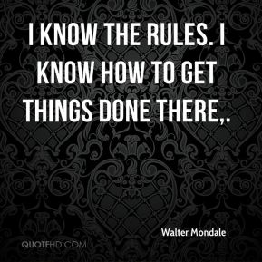 I know the rules. I know how to get things done there.