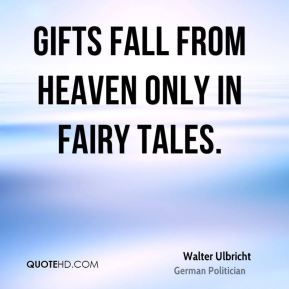 Gifts fall from heaven only in fairy tales.