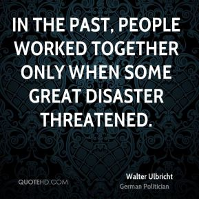 In the past, people worked together only when some great disaster threatened.
