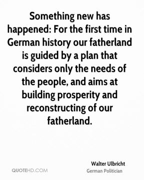 Something new has happened: For the first time in German history our fatherland is guided by a plan that considers only the needs of the people, and aims at building prosperity and reconstructing of our fatherland.