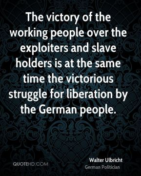 The victory of the working people over the exploiters and slave holders is at the same time the victorious struggle for liberation by the German people.