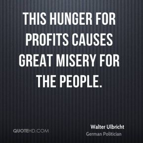 This hunger for profits causes great misery for the people.