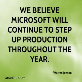 Warren Jenson  - We believe Microsoft will continue to step up production throughout the year.