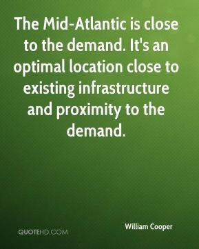 The Mid-Atlantic is close to the demand. It's an optimal location close to existing infrastructure and proximity to the demand.