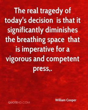 The real tragedy of today's decision … is that it significantly diminishes the breathing space … that is imperative for a vigorous and competent press.