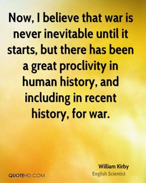 Now, I believe that war is never inevitable until it starts, but there has been a great proclivity in human history, and including in recent history, for war.