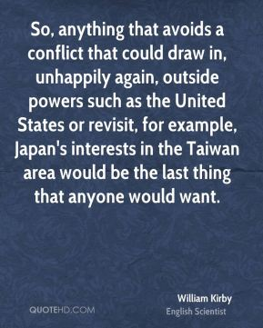 William Kirby - So, anything that avoids a conflict that could draw in, unhappily again, outside powers such as the United States or revisit, for example, Japan's interests in the Taiwan area would be the last thing that anyone would want.