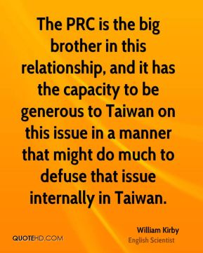 The PRC is the big brother in this relationship, and it has the capacity to be generous to Taiwan on this issue in a manner that might do much to defuse that issue internally in Taiwan.