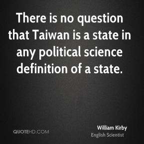 There is no question that Taiwan is a state in any political science definition of a state.