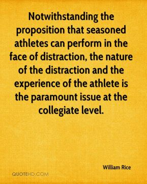 Notwithstanding the proposition that seasoned athletes can perform in the face of distraction, the nature of the distraction and the experience of the athlete is the paramount issue at the collegiate level.