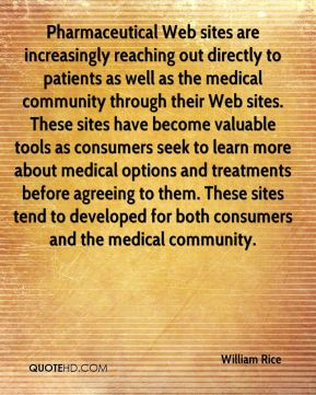 Pharmaceutical Web sites are increasingly reaching out directly to patients as well as the medical community through their Web sites. These sites have become valuable tools as consumers seek to learn more about medical options and treatments before agreeing to them. These sites tend to developed for both consumers and the medical community.