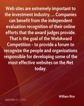 Web sites are extremely important to the investment industry, ... Companies can benefit from the independent evaluation recognition of their online efforts that the award judges provide. That is the goal of the WebAward Competition - to provide a forum to recognize the people and organizations responsible for developing some of the most effective websites on the Net today.