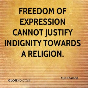 Yuri Thamrin  - Freedom of expression cannot justify indignity towards a religion.