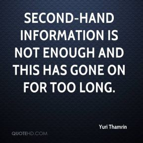 Yuri Thamrin  - Second-hand information is not enough and this has gone on for too long.