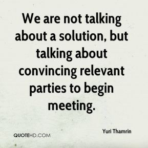 Yuri Thamrin  - We are not talking about a solution, but talking about convincing relevant parties to begin meeting.