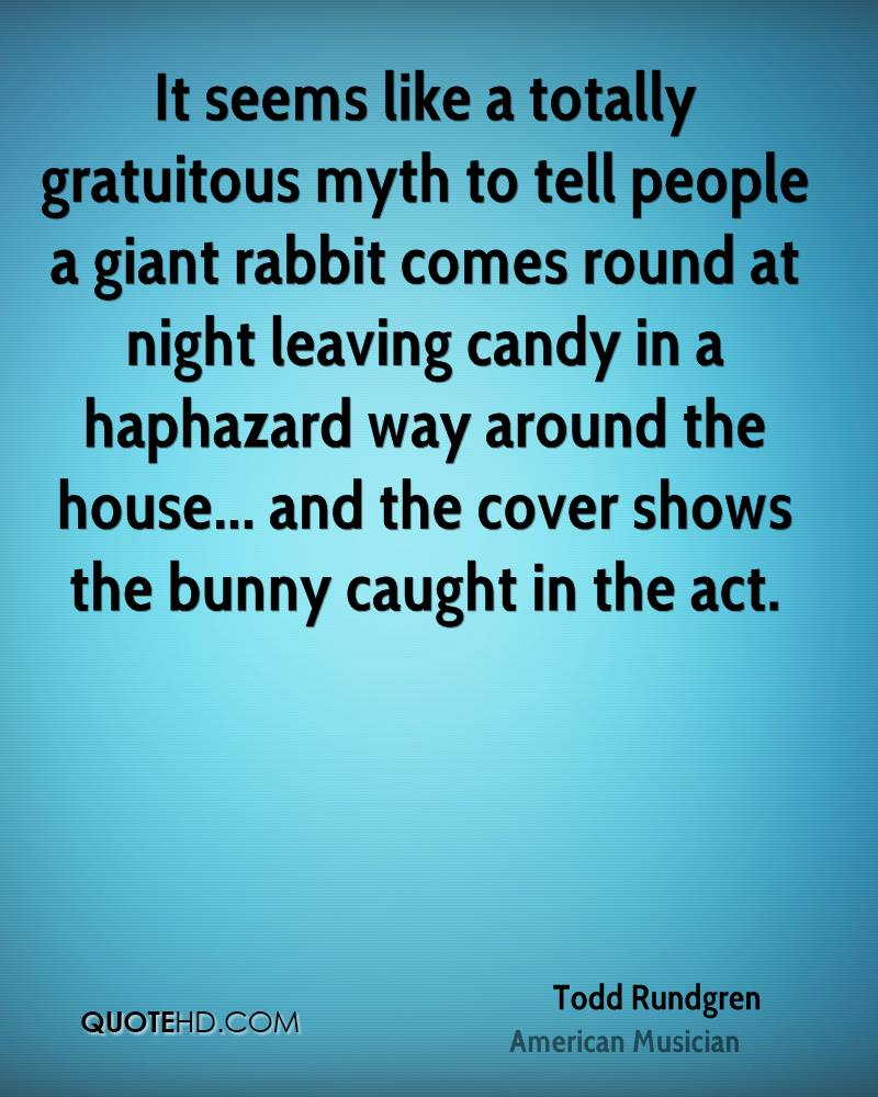 It seems like a totally gratuitous myth to tell people a giant rabbit comes round at night leaving candy in a haphazard way around the house... and the cover shows the bunny caught in the act.
