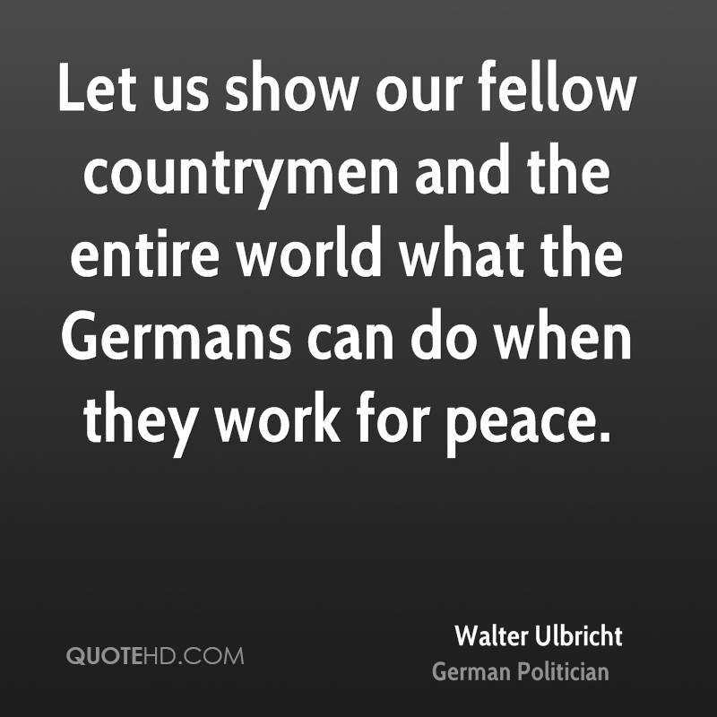 Let us show our fellow countrymen and the entire world what the Germans can do when they work for peace.