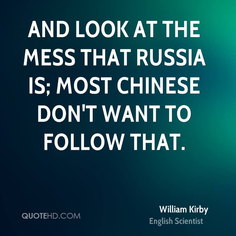And look at the mess that Russia is; most Chinese don't want to follow that.