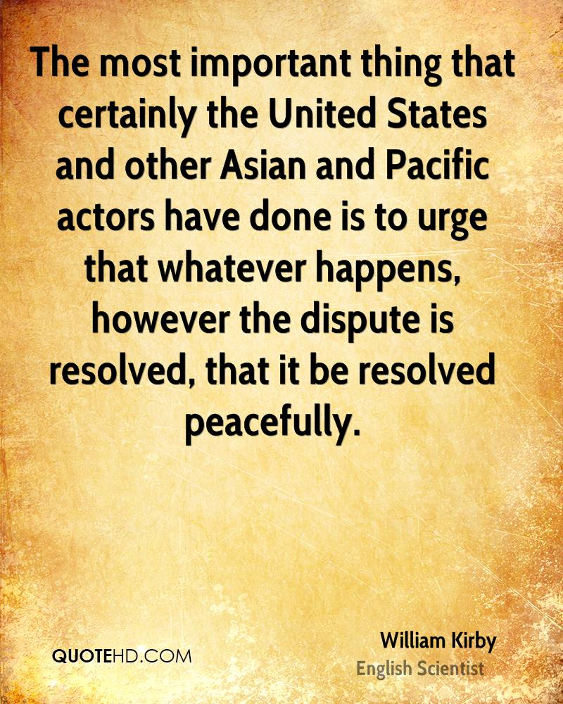 The most important thing that certainly the United States and other Asian and Pacific actors have done is to urge that whatever happens, however the dispute is resolved, that it be resolved peacefully.