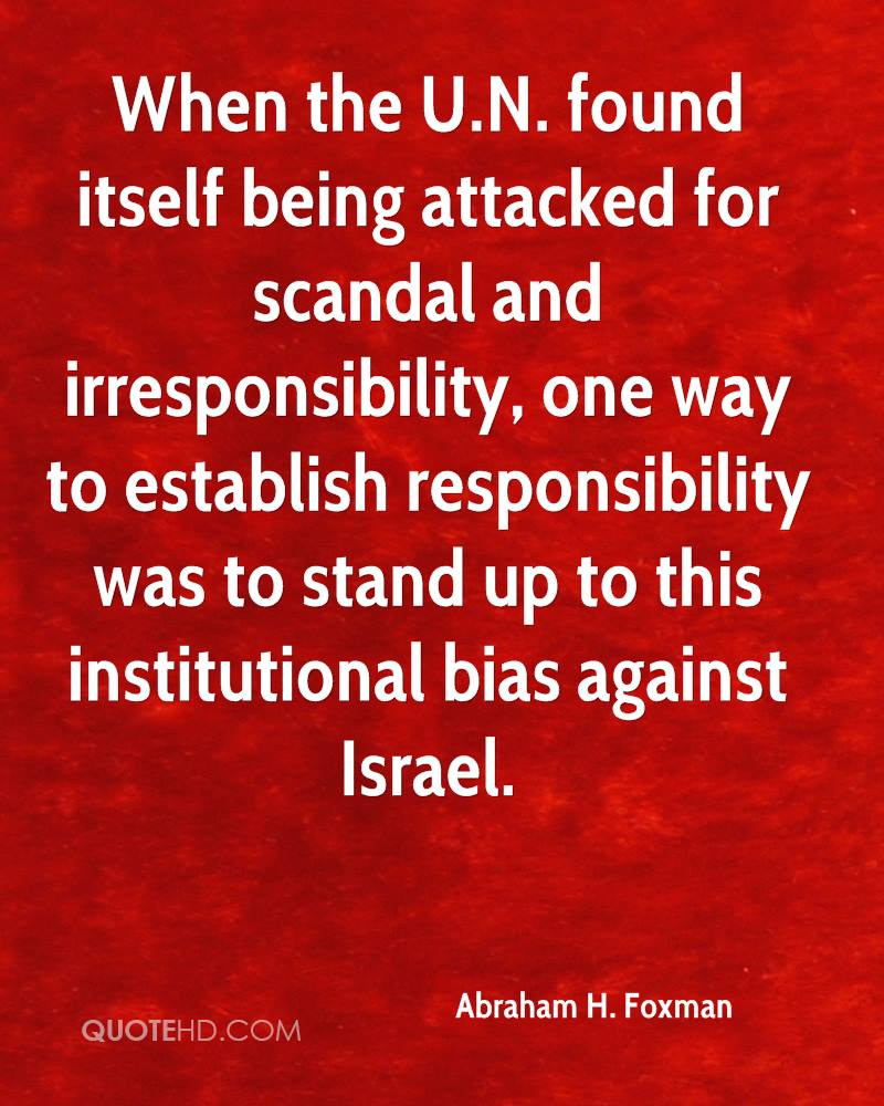 When the U.N. found itself being attacked for scandal and irresponsibility, one way to establish responsibility was to stand up to this institutional bias against Israel.