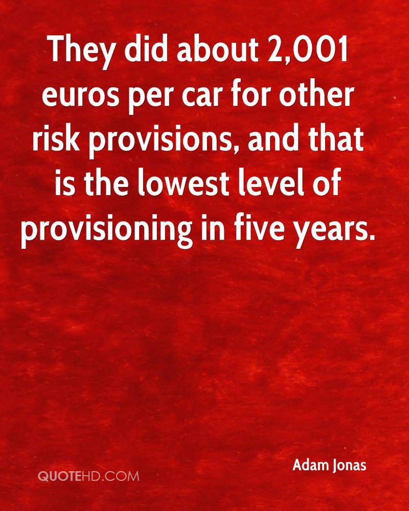 They did about 2,001 euros per car for other risk provisions, and that is the lowest level of provisioning in five years.