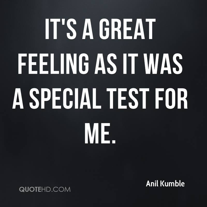 It's a great feeling as it was a special Test for me.