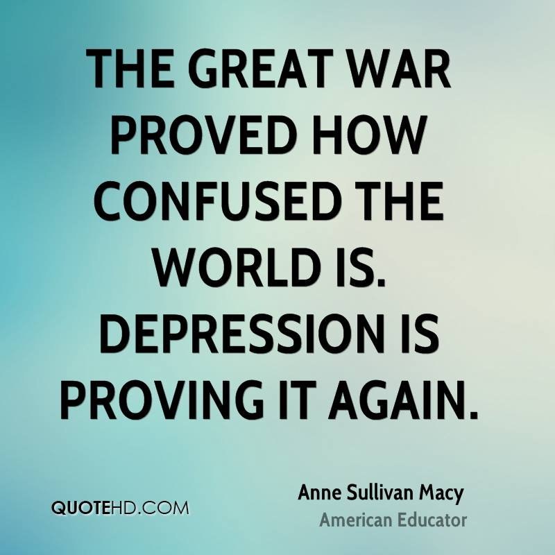 The Great War proved how confused the world is. Depression is proving it again.