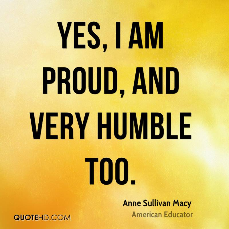Yes, I am proud, and very humble too.