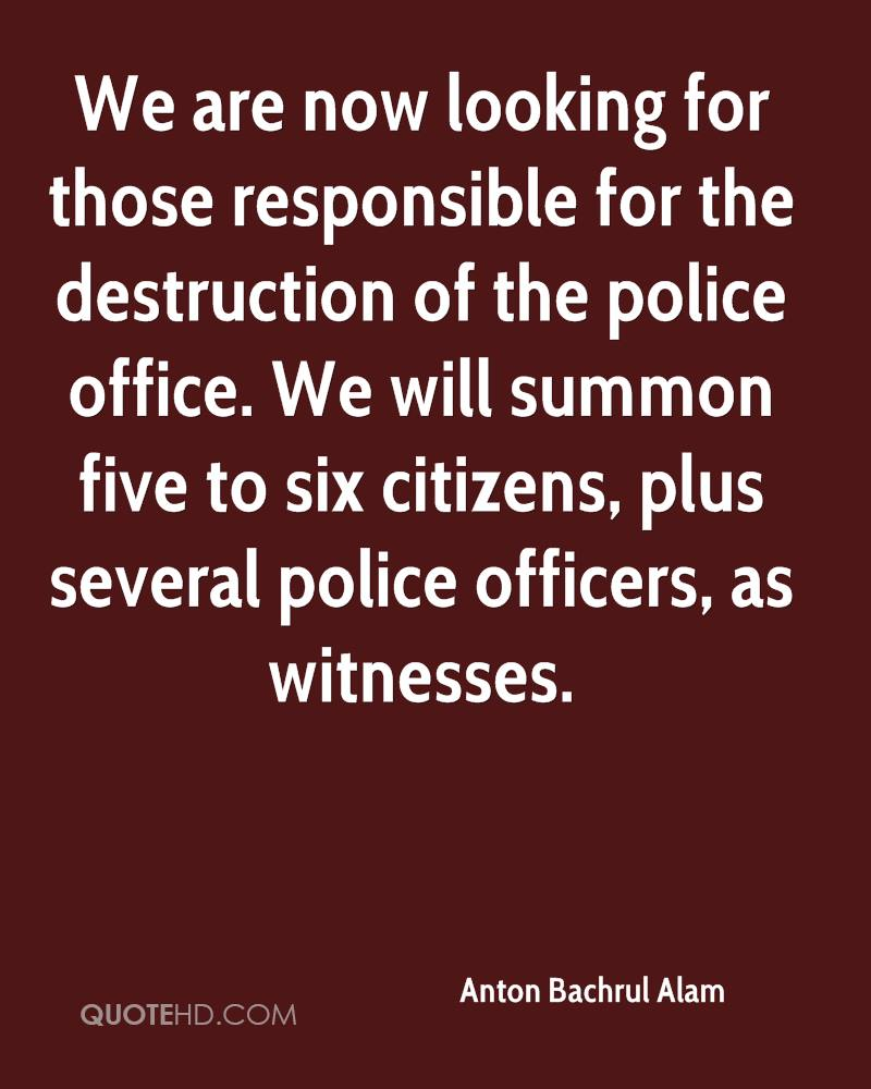 We are now looking for those responsible for the destruction of the police office. We will summon five to six citizens, plus several police officers, as witnesses.