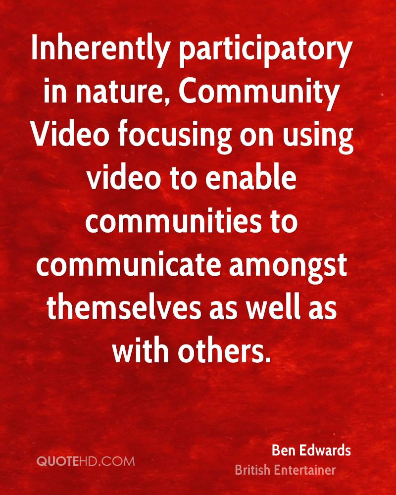 Inherently participatory in nature, Community Video focusing on using video to enable communities to communicate amongst themselves as well as with others.