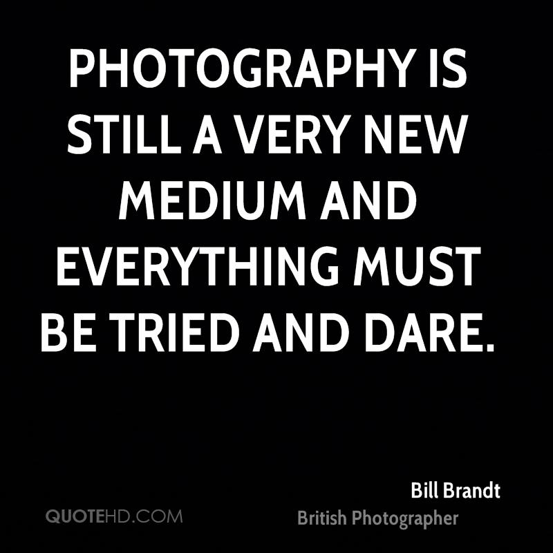 Photography is still a very new medium and everything must be tried and dare.