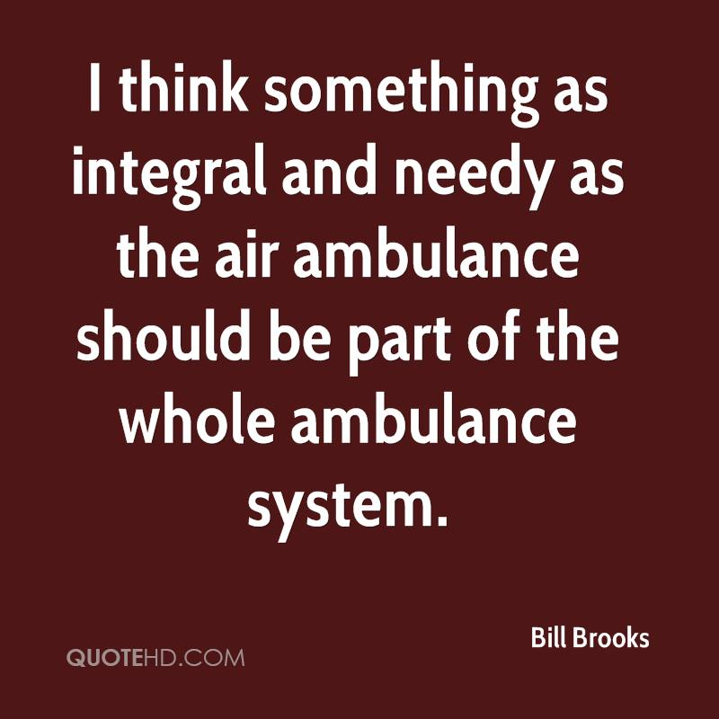 I think something as integral and needy as the air ambulance should be part of the whole ambulance system.