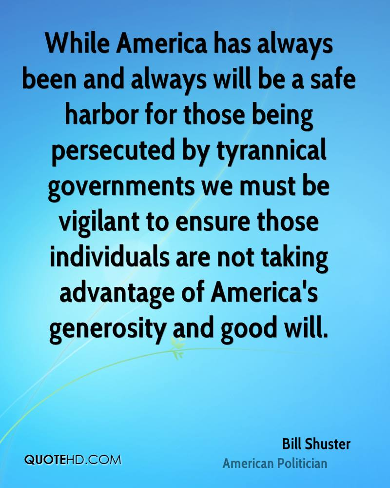While America has always been and always will be a safe harbor for those being persecuted by tyrannical governments we must be vigilant to ensure those individuals are not taking advantage of America's generosity and good will.
