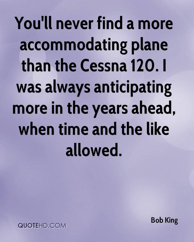 You'll never find a more accommodating plane than the Cessna 120. I was always anticipating more in the years ahead, when time and the like allowed.