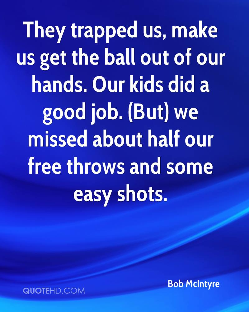 They trapped us, make us get the ball out of our hands. Our kids did a good job. (But) we missed about half our free throws and some easy shots.