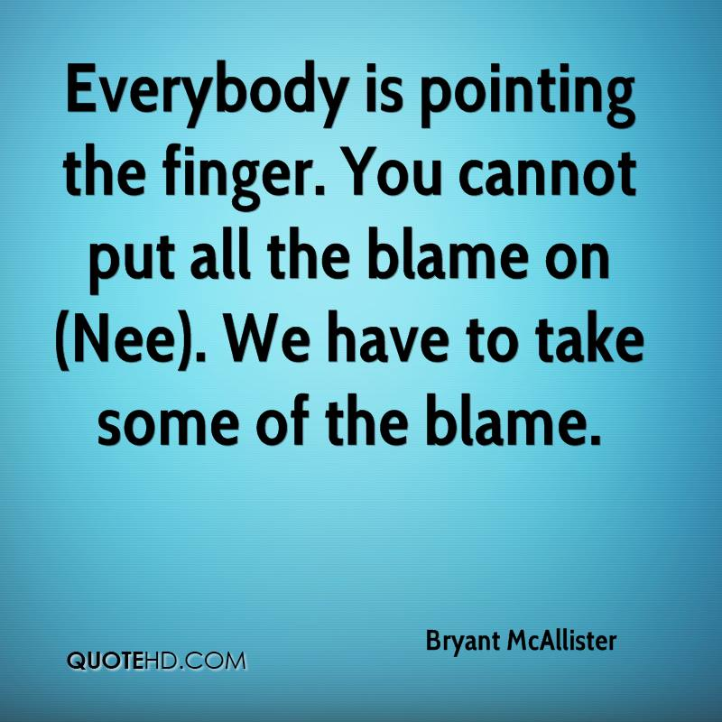 Everybody is pointing the finger. You cannot put all the blame on (Nee). We have to take some of the blame.