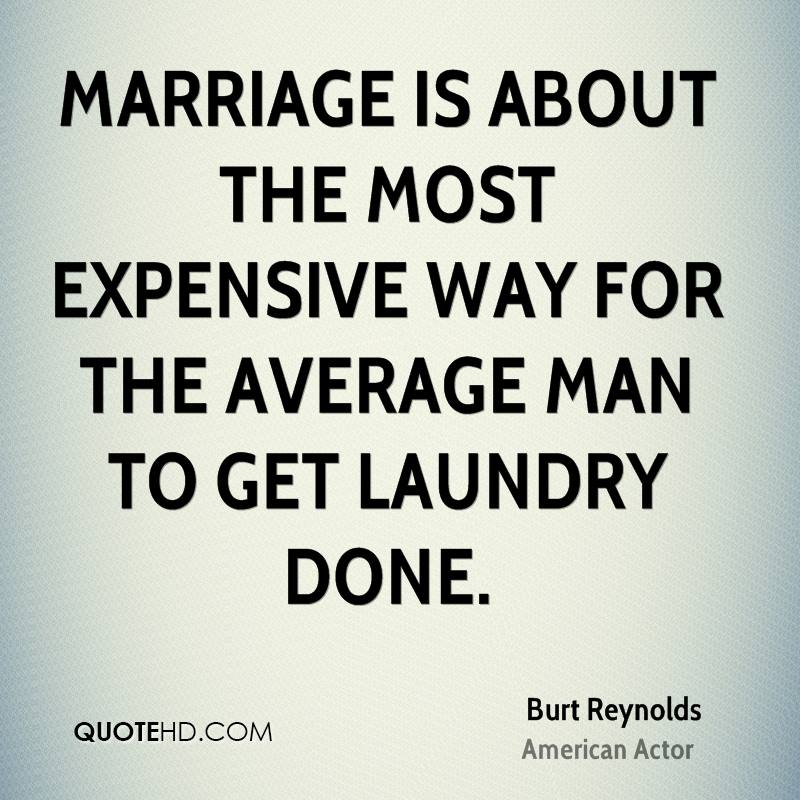 Marriage is about the most expensive way for the average man to get laundry done.