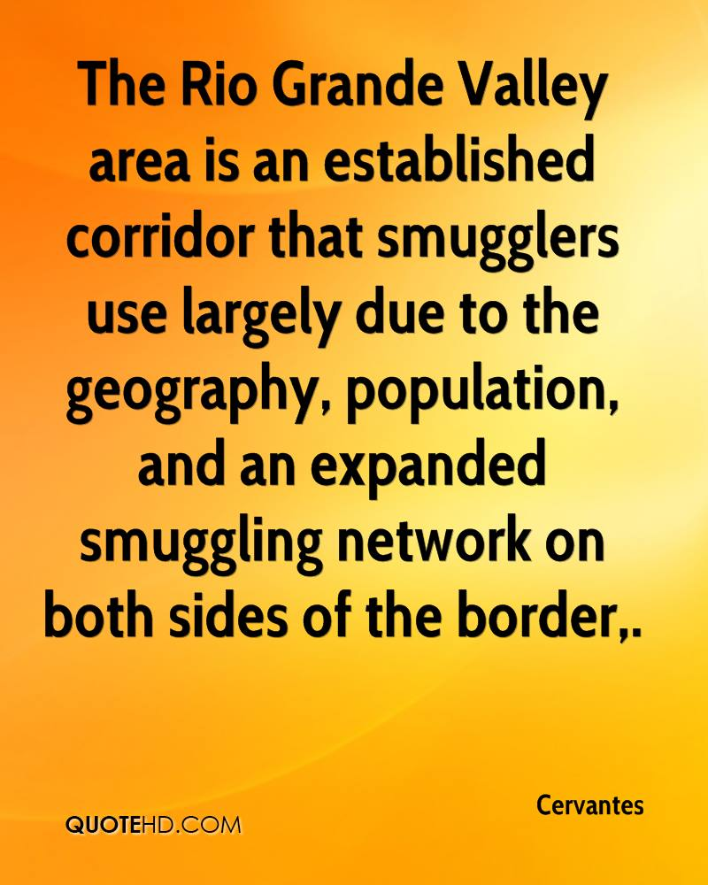 The Rio Grande Valley area is an established corridor that smugglers use largely due to the geography, population, and an expanded smuggling network on both sides of the border.