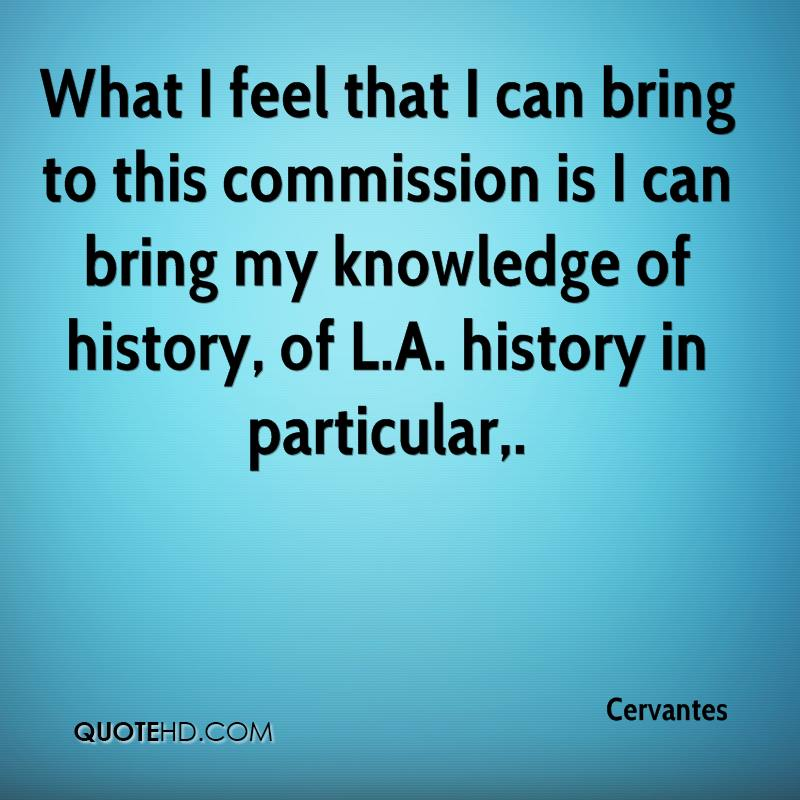 What I feel that I can bring to this commission is I can bring my knowledge of history, of L.A. history in particular.