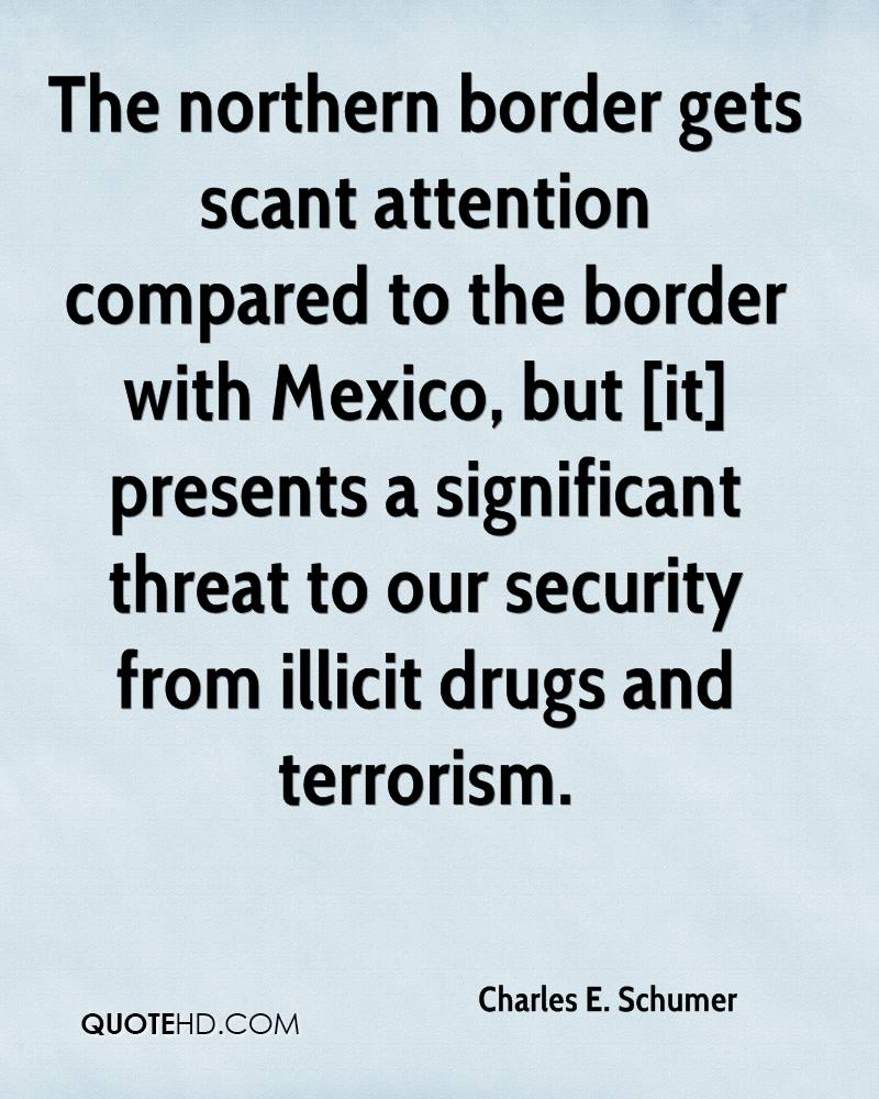 The northern border gets scant attention compared to the border with Mexico, but [it] presents a significant threat to our security from illicit drugs and terrorism.