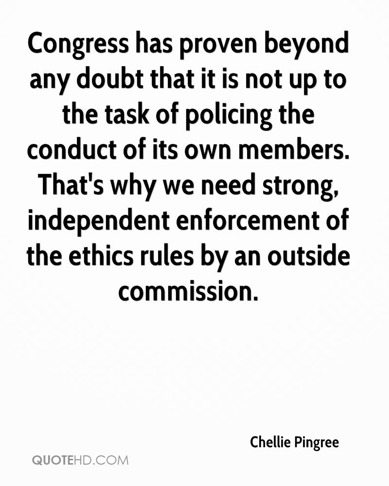 Congress has proven beyond any doubt that it is not up to the task of policing the conduct of its own members. That's why we need strong, independent enforcement of the ethics rules by an outside commission.